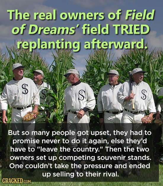 The real owners of Field of Dreams' field TRIED replanting afterward. S S S But so many people got upset, they had to promise never to do it again, el