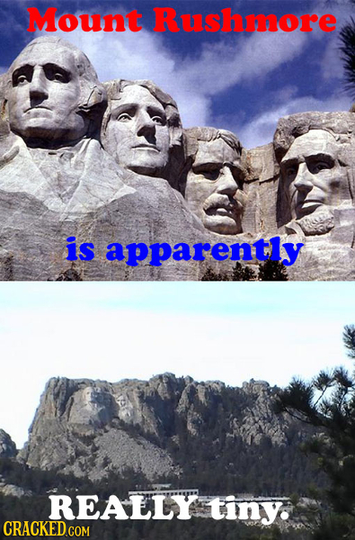 Mount Rushmore is apparently REALLY tiny. CRACKED COM