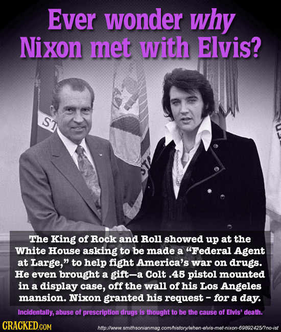 Ever wonder why Nixon met with Elvis? ST The King of Rock and Roll showed up at the White House asking to be made a Federal Agent at Large, to help