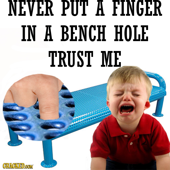 NEVER PUT A FINGER IN A BENCH HOLE TRUST ME CRACGKEDCON