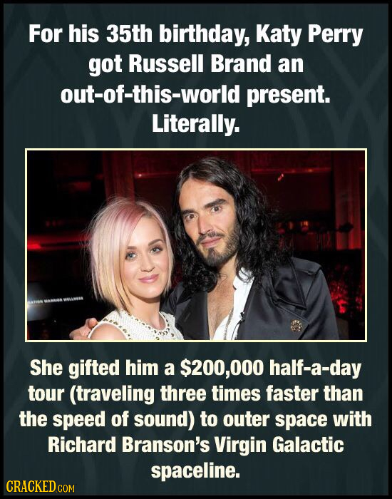 For his 35th birthday, Katy Perry got Russell Brand an out-of-this-world present. Literally. She gifted him a $200,00 half-a-day tour (traveling three