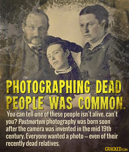 PHOTOGRAPHING DEAD PEOPLE WAS COMMON. You can tell one of these people isn't alive, can't you? Postmortem photography was born soon after the camera w