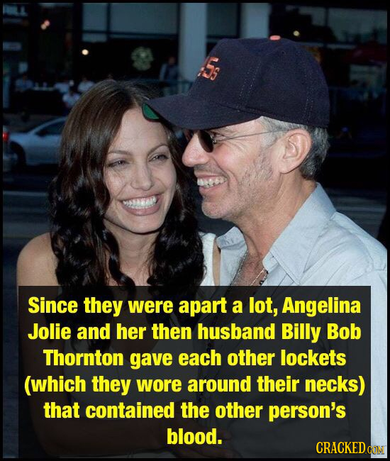 5s AA Since they were apart a lot, Angelina Jolie and her then husband Billy Bob Thornton gave each other lockets (which they wore around their necks)
