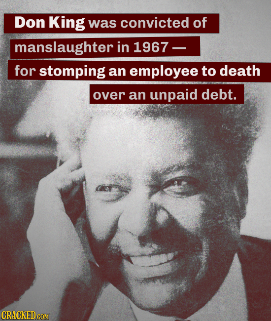 Don King was convicted of manslaughter in 1967 for stomping an employee to death over an unpaid debt. CRACKED COM