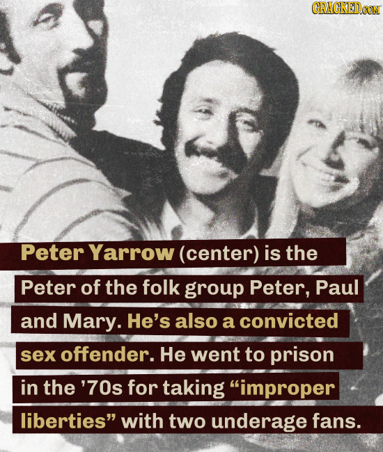 CRACKEDCON Peter Yarrow (center) is the Peter of the folk group Peter, Paul and Mary. He's also a convicted sex offender. He went to prison in the '70