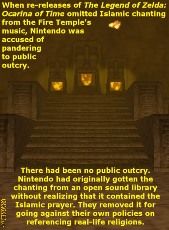 When re-releases of The Legend of Zelda: Ocarina of Time omitted Islamic chanting from the Fire Temple's music, Nintendo was accused of pandering to p