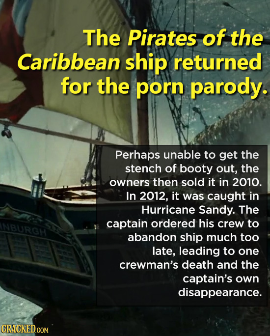 The Pirates of the Caribbean ship returned for the porn parody. Perhaps unable to get the stench of booty out, the owners then sold it in 2010. In 201
