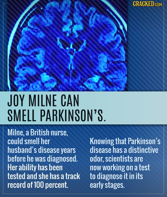 CRACKED CON JOY MILNE CAN SMELL PARKINSON'S. Milne, a British nurse, could smell her Knowing that Parkinson's husband's disease years disease has a di