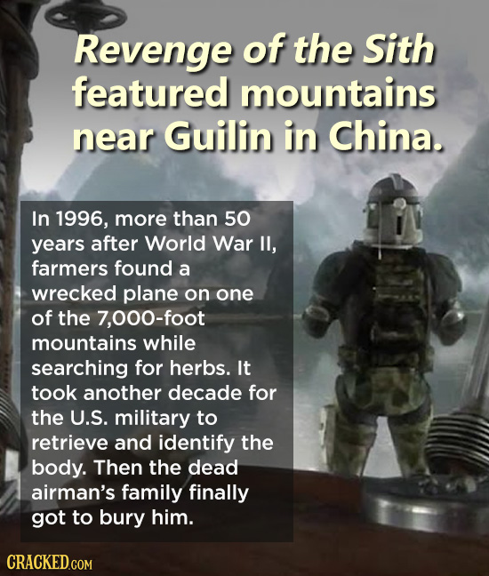 Revenge of the Sith featured mountains near Guilin in China. In 1996, more than 50 years after World War lI, farmers found a wrecked plane on one of t