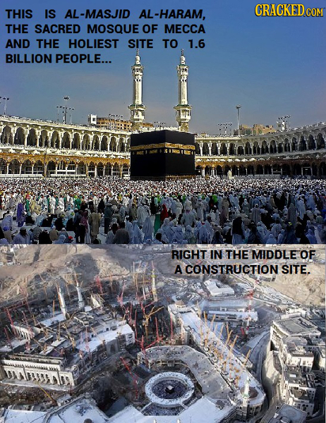 THIS IS AL-MASJID AL-HARAM, COM THE SACRED MOSQUE OF MECCA AND THE HOLIEST SITE TO 1.6 BILLION PEOPLE... RIGHT IN THE MIDDLE OF A CONSTRUCTION SITE.