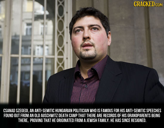CRACKEDe COM CSANAD SZEGEDI. AN ANTI-SEMITIC HUNGARIAN POLITICIAN WHO IS FAMOUS FOR HIS ANTH-SEMITIC SPEECHES FOUND OUT FROM AN OLD AUSCHWITZ DEATH CA