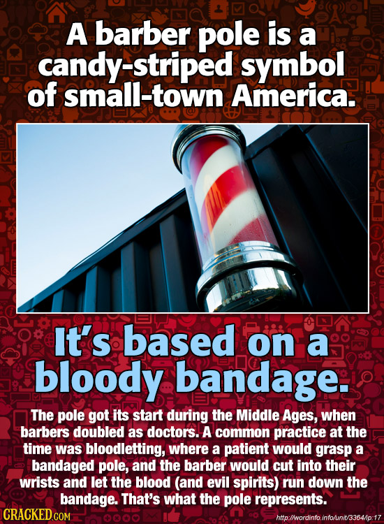 A barber pole is a candy-striped symbol of small-town America. It's based on a bloody bandage. The pole got its start during the Middle Ages, when bar