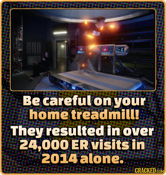 Be careful on your home treadmill! They resulted in over 24;000 ER visits in 2014alone: