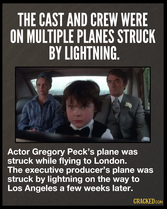 THE CAST AND CREW WERE ON MULTIPLE PLANES STRUCK BY LIGHTNING. Actor Gregory Peck's plane was struck while flying to London. The executive producer's