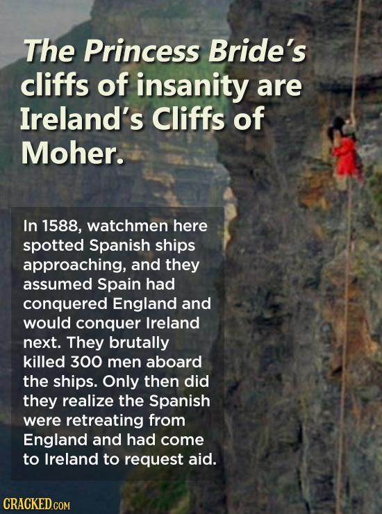 The Princess Bride's cliffs of insanity are Ireland's Cliffs of Moher. In 1588, watchmen here spotted Spanish ships approaching, and they assumed Spai
