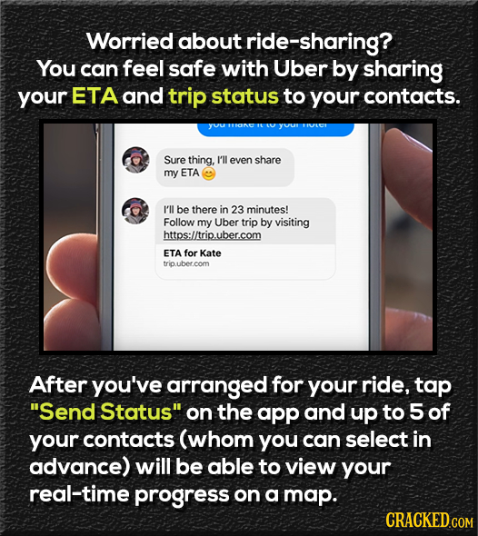 Worried about ride-sharing? You can feel safe with Uber by sharing your ETA and trip status to your contacts. yUU IVCE Sure thing, I'll even share my