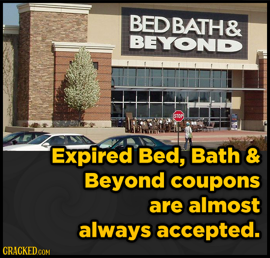 BEDBATH& BEYOND STOP Expired Bed, Bath & Beyond coupons are almost always accepted. CRACKED COM
