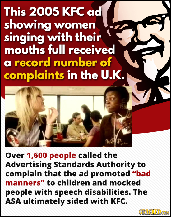 This 2005 KFC ad showing women singing with their mouths full received a record number of complaints in the U.K. Over 1.600 people called the Advertis