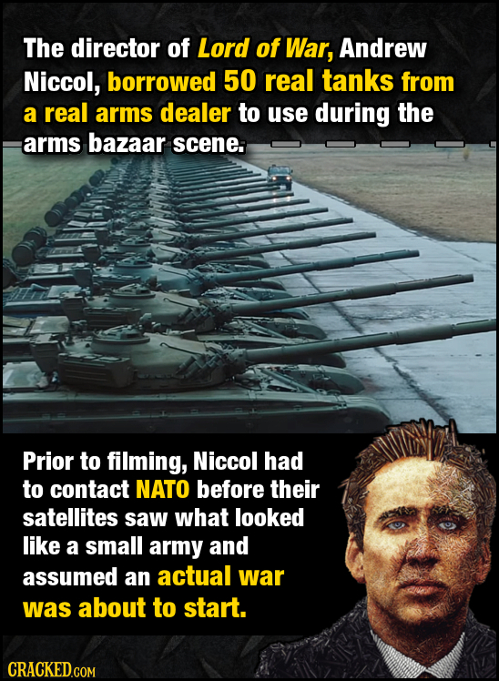 The director of Lord of War, Andrew Niccol, borrowed 50 real tanks from a real arms dealer to use during the arms bazaar scene: Prior to filming, Nicc