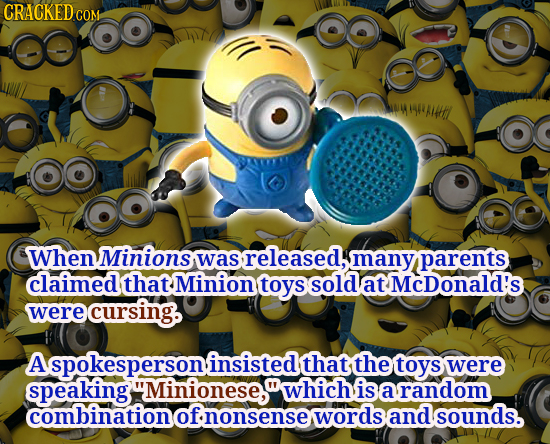 CRACKED cO COM wittfl When Minions was released, many parents claimed that Minion toys sold at McDonald's were cursing. A spokespersoninsisted that, t