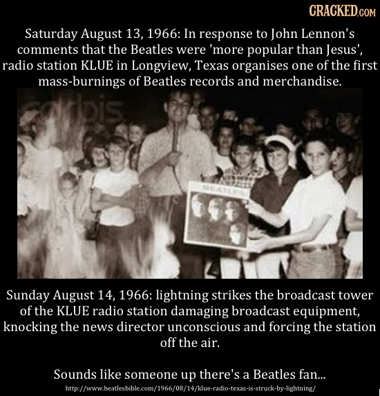 CRACKED.COM Saturday August 13, 1966: In response to John Lennon's comments that the Beatles were 'more popular than Jesus', radio station KLUE in Lon