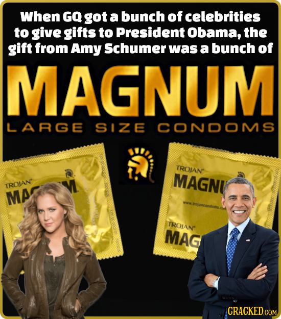 When GQ got a bunch of celebrities to give gifts to President Obama, the gift from Amy Schumer was a bunch of MAGNUM LARGE SIZE CONDOMS TROIAN MAGNI T