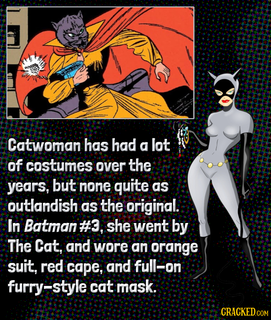 Catwoman has had a lot of costumes over the years, but none quite as outlandish as the original. In Batman #3, she went by The Cat, and wore an orange