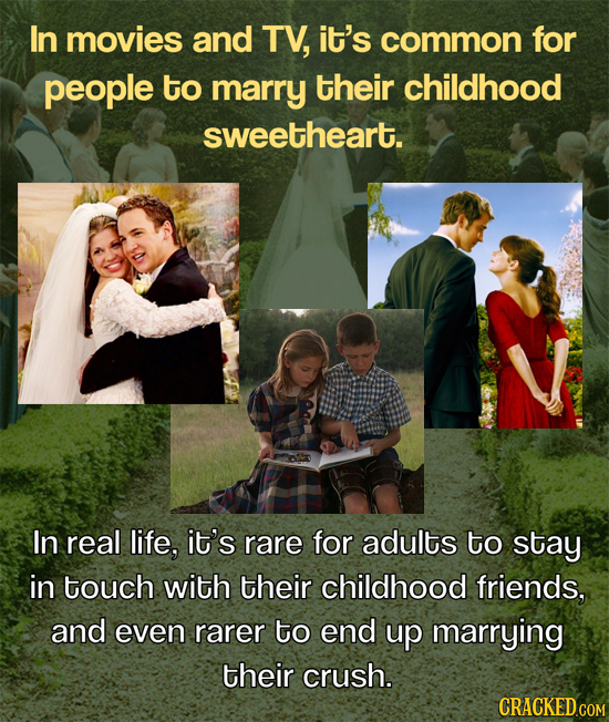 In movies and TV, it's common for people to marry their childhood sweetheart. In real life, it's rare for adults to stay in touch with their childhood