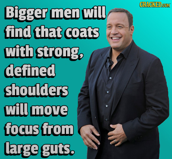 Bigger CRACKEDcO men will find that coats with strong, defined shoulders will move focus from large guts.