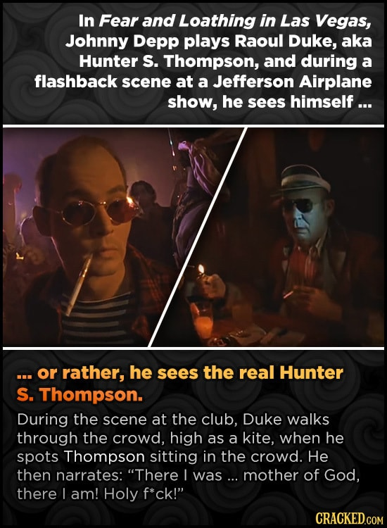 In Fear and Loathing in Las Vegas, Johnny Depp plays Raoul DuKE, aka Hunter S. Thompson, and during a flashback scene at a Jefferson Airplane show, he