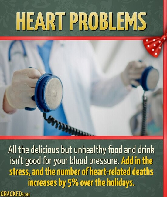 HEART PROBLEMS All the delicious but unhealthy food and drink isn't good for your blood pressure. Add in the stress, and the number of heart-related d