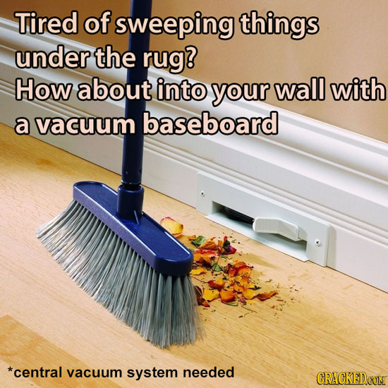 Tired of sweeping things under the rug? How about into your wall with a vacuum baseboard *central vacuum system needed