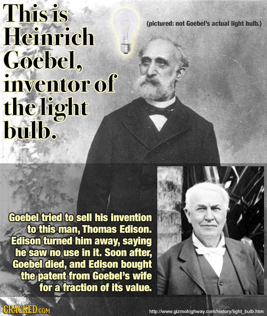 This is (pictured: not Goebel's actual light bulb.) Heinrich Goebel, inventor of the light bulb. Goebel tried to sell his invention to this man, Thoma