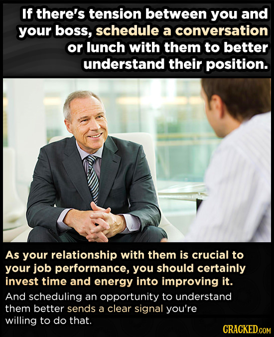 If there's tension between you and your boss, schedule a conversation or lunch with them to better understand their position. As your relationship wit
