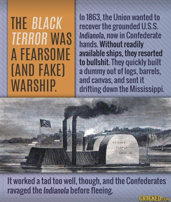 THE BLACK In 1863, the Union wanted to recover the grounded U.S.S. TERROR WAS Indianola, now in Confederate hands. Without readily A FEARSOME availabl