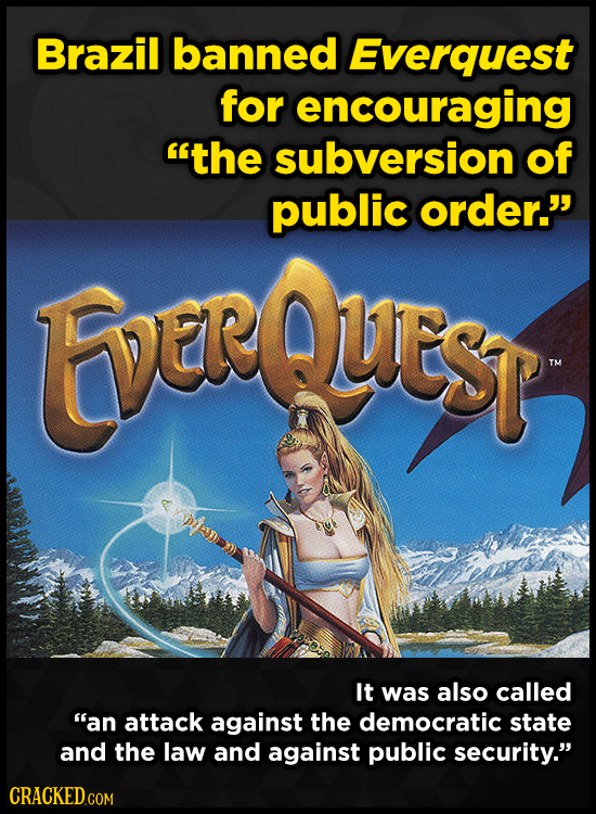 Brazil banned Everquest for encouraging the subversion of public order. EverQuest It was also called an attack against the democratic state and the