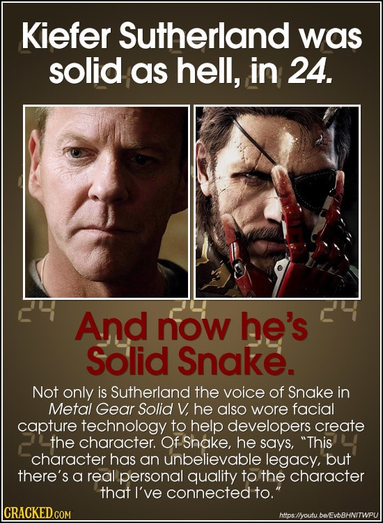 Kiefer Sutherland was solid as hell, in 24. And now he's Solid Snake. Not only is Sutherland the voice of Snake in Metal Gear Solid V, he also wore fa