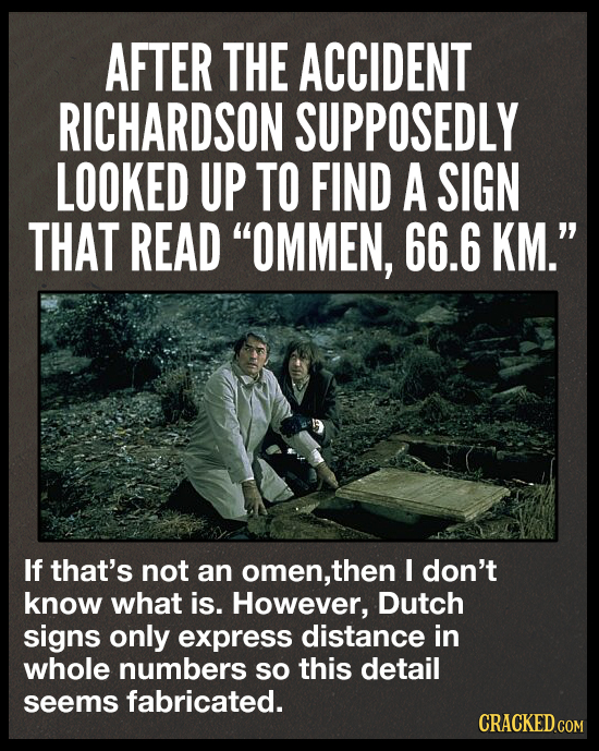 AFTER THE ACCIDENT RICHARDSON SUPPOSEDLY LOOKED UP TO FIND A SIGN THAT READ OMMEN, 66.6 KM. If that's not an omen, then I don't know what is. Howeve