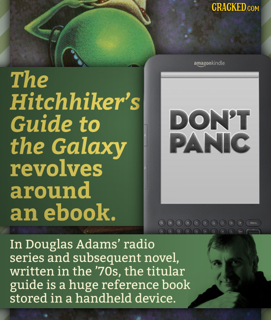 CRACKED amazonkindle The Hitchhiker's Guide DON'T to the Galaxy PANIC revolves around an ebook. In Douglas Adams' radio series and subsequent novel, w
