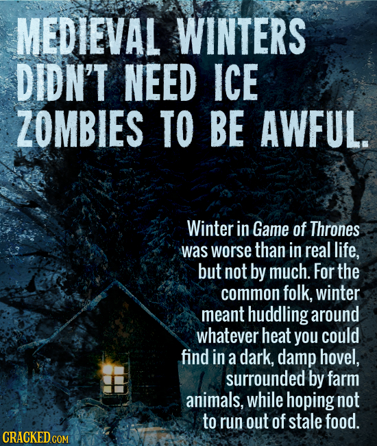 MEDIEVAL WINTERS DIDN'T NEED ICE ZOMBIES TO BE AWFUL. Winter in Game of Thrones was worse than in real life, but not by much. For the common folk, win