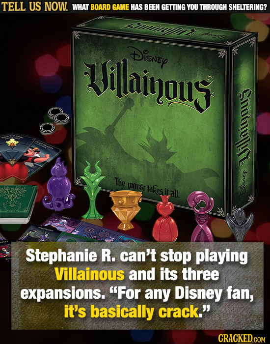 TELL US NOW. WHAT BOARD GAME HAS SBEEN GETTING YOU THROUGH SHELTERING? Jillaingus DISNEY ilnjous The IORST takesiitall isuce Stephanie R. can't stop p