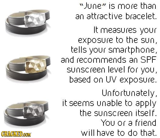 June is more than an attractive bracelet. It measures your exposure to the sun, tells your smartphone, and recommends an SPE sunscreen level for you