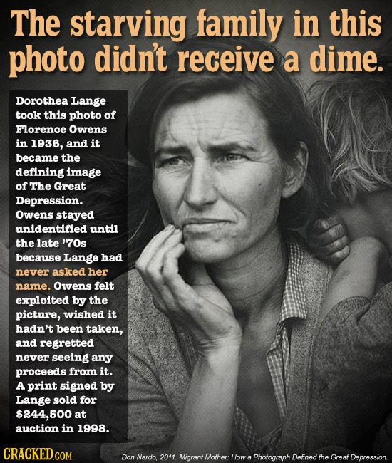 The starving family in this photo didn't receive a dime. Dorothea Lange took this photo of Florence Owens in 1936, and it became the defining image of