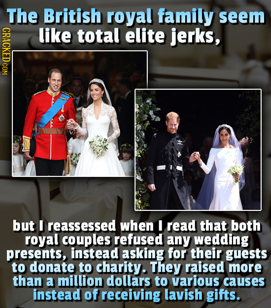 The British royal family seem CRACKED COM like total elite jerks, but I reassessed when I read that both royal couples refused any wedding presents, i