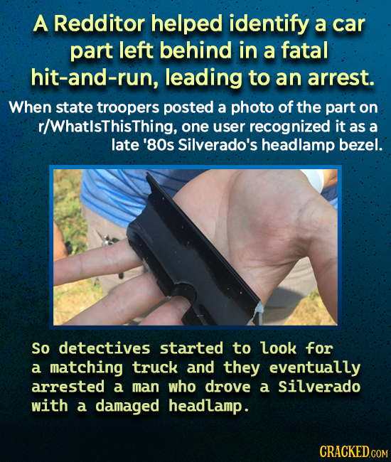 A Redditor helped identify a car part left behind in a fatal hit-and-run, leading to an arrest. When state troopers posted a photo of the part on r/Wh