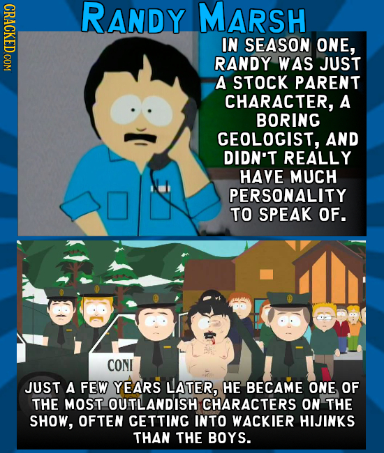 CRACKED COM RANDY MARSH IN SEASON ONE, RANDY WAS JUST A STOCK PARENT CHARACTER, A BORING GEOLOGIST, AND DIDN'T REALLY HAVE MUCH PERSONALITY TO SPEAK O