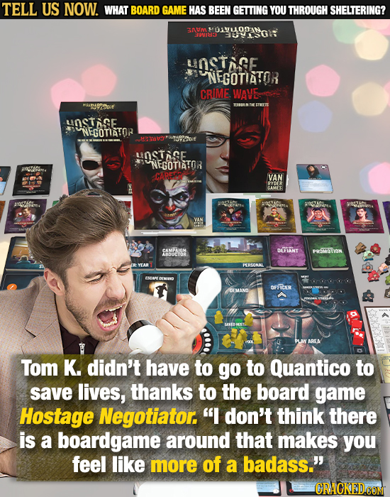 TELL US NOW. WHAT BOARD GAME HAS BEEN GETING YOU THROUGH SHELTERING? GRUM MOAULODEAN 3W185 SSGS HOSTOSE NEGOTIATOR CRIME WAVE GAM9PNOIT TEB nne STErre