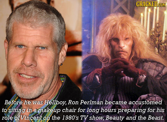 CRACKEDCON Before he was Hellboy, Ron Perlman became accustomed to sitting in al makeup chair for long hours preparing for his role ofvincent on the 1
