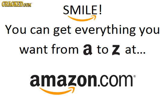 CRACKEDCON SMILE! You can get everything you want from a to Z at... amazon.com