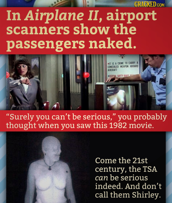 CRACKEDGOR In Airplane Il, airport scanners show the passengers naked. .T A IS A CRIME TO CARRY CONCEALED WEAPON RSAR ARCRAFT SAFETY Surely you can't